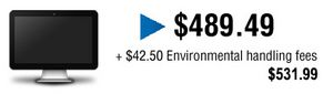 Price is 489.49$ plus 42.50$ environmental handling fees included to be equal to 529.99$.
