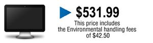 Price is 529.99$ environmental handling fees included.